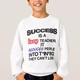 Erfolg ist ein mieser Lehrer Sweatshirt