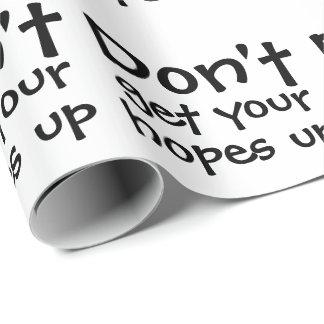 Erhalten Sie nicht Ihre Hoffnungen herauf Spaß Geschenkpapier