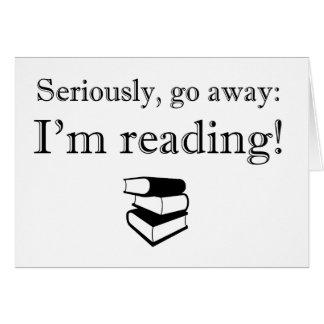 Ernsthaft gehen Sie weg: Ich lese! Karte