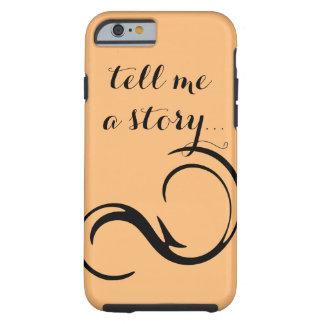 """""""Erzählen Sie mir eine Geschichte…"""" Rufen Sie Fall Tough iPhone 6 Hülle"""