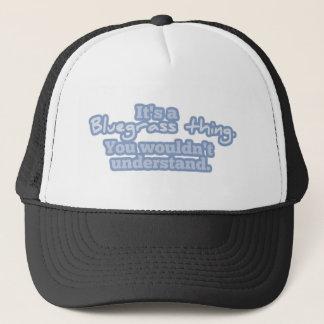 Es ist eine Bluegrass-Sache. Sie würden nicht Truckerkappe