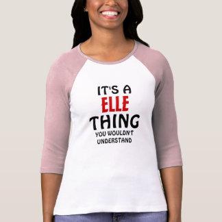 Es ist eine Elle Sache, die Sie nicht verstehen T-Shirt