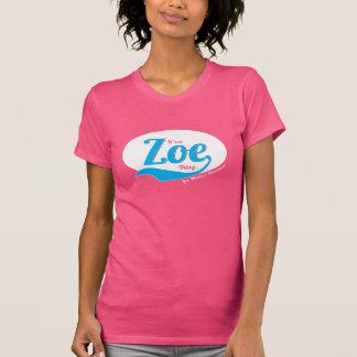 Es ist eine Zoe-Sache, die Sie nicht T - Shirt
