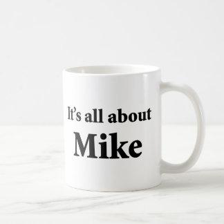 Es ist ganz über Mike Tasse