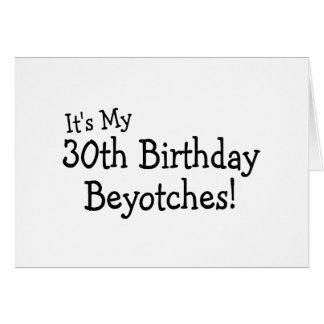 Es ist mein 30. Geburtstag Beyotches Grußkarte