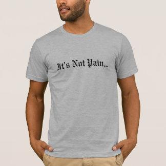Es ist nicht Schmerz… T-Shirt