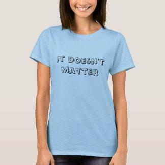 Es ist nicht von Bedeutung T-Shirt
