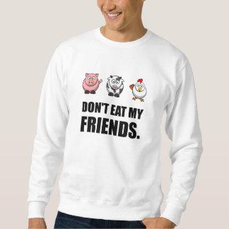 Essen Sie nicht meine Freunde Sweatshirt