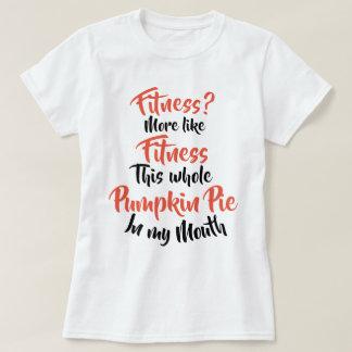 Fitness? Eher wie Fitness-ganze Kürbis-Torte T-Shirt