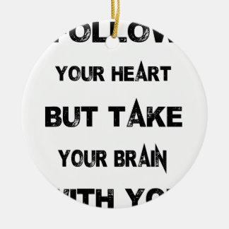folgen Sie Ihrem Herzen nehmen Ihr Gehirn mit Keramik Ornament