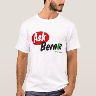 Fragen Sie Bernie-Shirt T-Shirt
