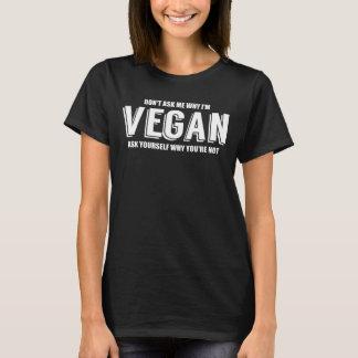 Fragen Sie mich nicht, warum ich ein veganes bin T-Shirt