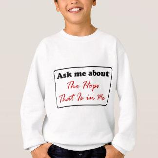 Fragen Sie mich über die Hoffnung, die in mir ist Sweatshirt