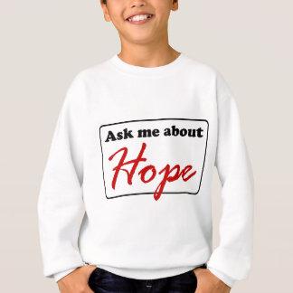 Fragen Sie mich über Hoffnung Sweatshirt