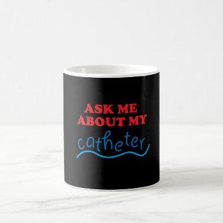 Fragen Sie mich über meinen Katheter Tasse