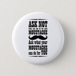 Fragen Sie nicht, was Sie für Ihren Schnurrbart Runder Button 5,1 Cm