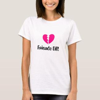 Freunde weg! T-Shirt