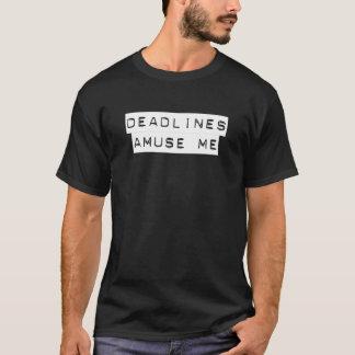 Fristen unterhalten mich T-Shirt