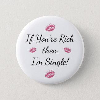 """Für Single-Knopf """"wenn Sie sind reich dann ich Runder Button 5,7 Cm"""