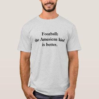 Fußball: die amerikanische Art ist besser T-Shirt