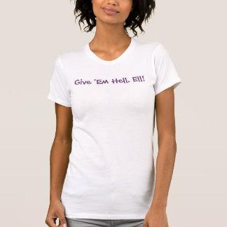 Geben Sie ihnen Hölle, Ell! T-Shirt
