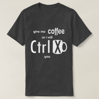 Geben Sie mir Kaffee, oder ich schneide Sie T-Shirt