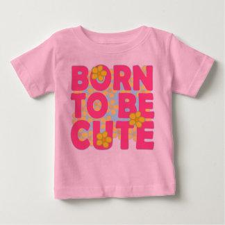 Geboren, niedlich zu sein baby t-shirt