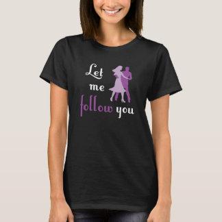 Gelassen mir folgen Sie Ihnen T-Shirt