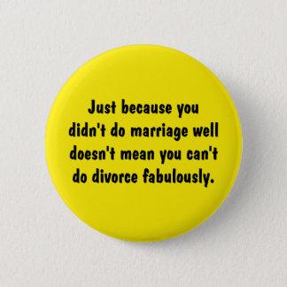 Gerade weil Sie nicht Heirat-Brunnen… taten Runder Button 5,7 Cm