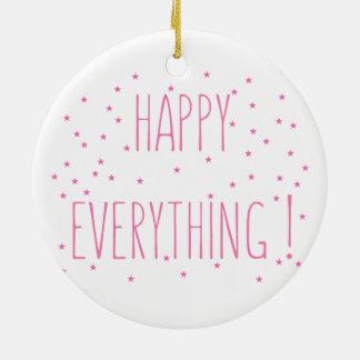 Glücklich alles - Spaß-Zitat-Verzierung Keramik Ornament