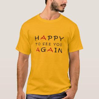 Glücklich, Sie zu sehen T-Shirt