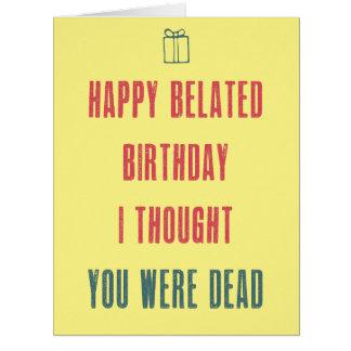 Glücklicher verspäteter Geburtstag. Ich dachte, Riesige Grußkarte