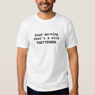 Gutenmorgen, der netten TNETENNBA ist Shirts