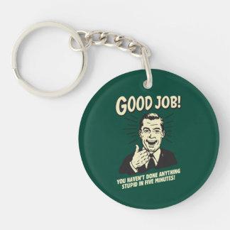 Guter Job: Alles dumme 5 Min. getan Beidseitiger Runder Acryl Schlüsselanhänger