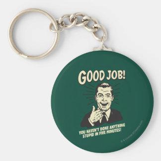 Guter Job: Alles dumme 5 Min. getan Standard Runder Schlüsselanhänger