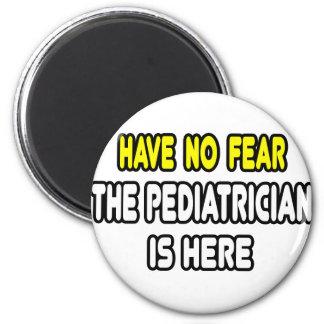 Haben Sie keine Furcht, der Kinderarzt ist hier Runder Magnet 5,1 Cm