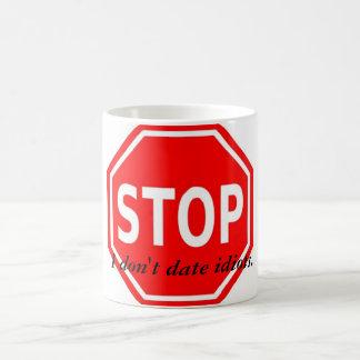 Halt! Ich datiere nicht Idioten Tasse