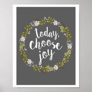 Heute wählen Sie Freude-inspirierend Poster
