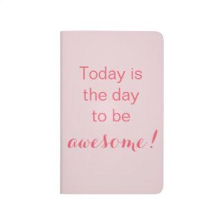 Heutiger Tag ist der Tag, zum fantastisch zu sein! Tagebücher