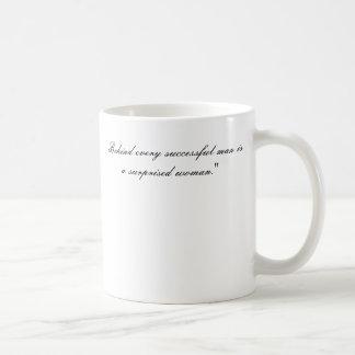 """""""Hinter jedem erfolgreichen Mann ist ein Tasse"""