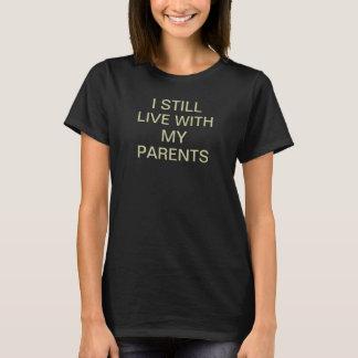 I der Frauen leben noch mit meinen Eltern T-Shirt