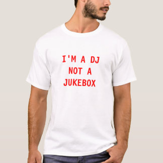 I' M AN DJ NOT JUKEBOX T-Shirt