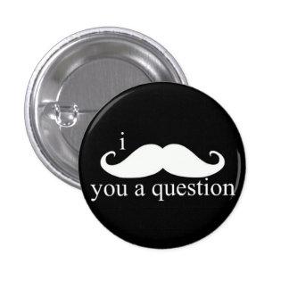 I Schnurrbart Sie ein Fragen-Knopf Runder Button 3,2 Cm