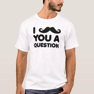 I Schnurrbart Sie ein Fragen-lustiges Shirt