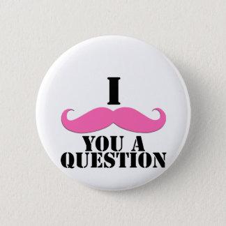 I Schnurrbart Sie ein Fragen-Rosa-Schnurrbart Runder Button 5,1 Cm