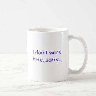 Ich arbeite nicht hier, traurig… kaffeetasse