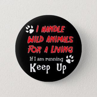 Ich behandele wilde Tiere für a-Leben Runder Button 5,7 Cm