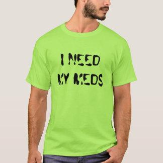 ICH BENÖTIGE MEIN MEDS T-Shirt