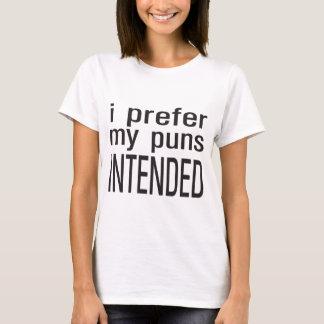 Ich bevorzuge meine beabsichtigten Wortspiele T-Shirt