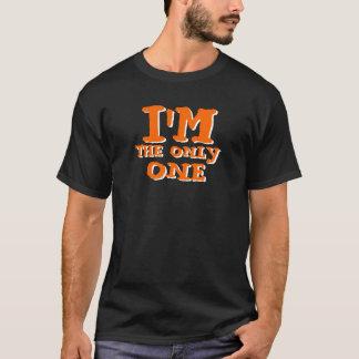 Ich bin DAS EINZIGE! T-Shirt